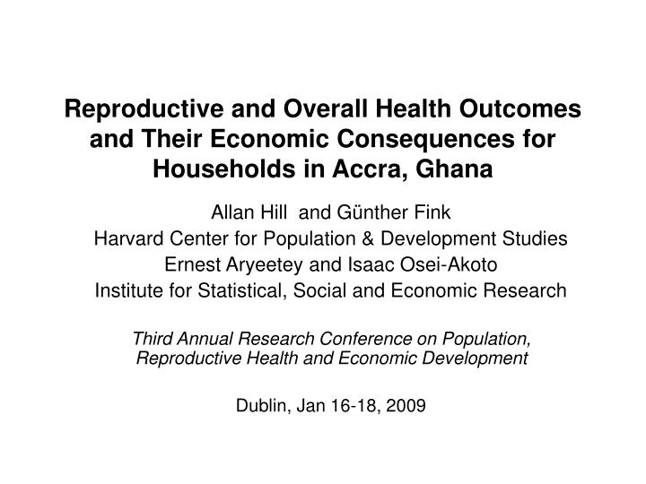 Reproductive and Overall Health Outcomes and Their Economic Consequences for Households in Accra, Gh...