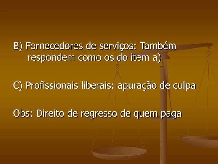 B) Fornecedores de serviços: Também respondem como os do item a)