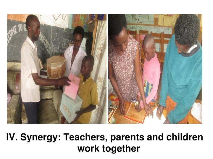 IV. Synergy: Teachers, parents and children work together
