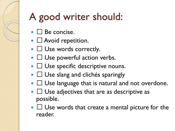 A good writer should: