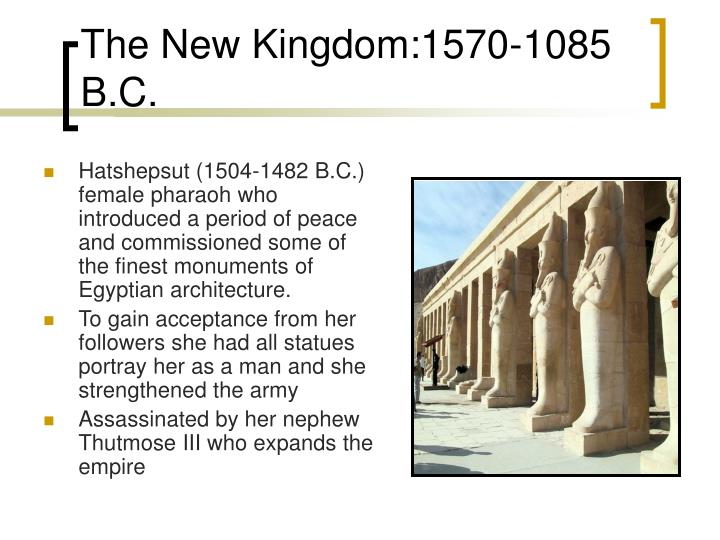 The New Kingdom:1570-1085 B.C.