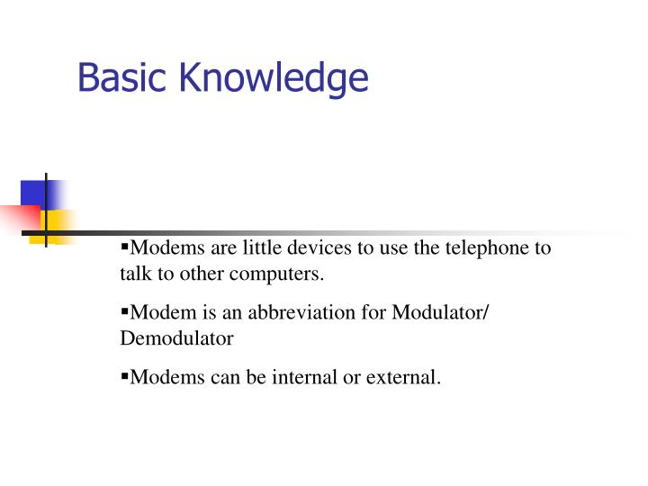 Modems are little devices to use the telephone to talk to other computers.