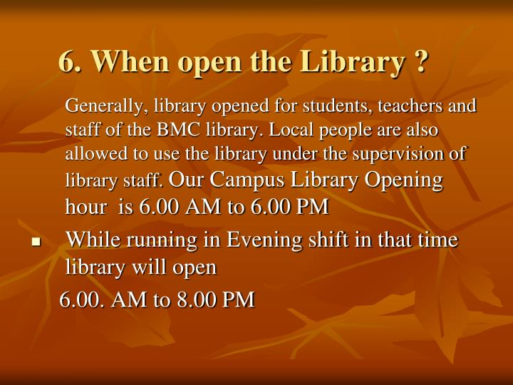 6. When open the Library ?
