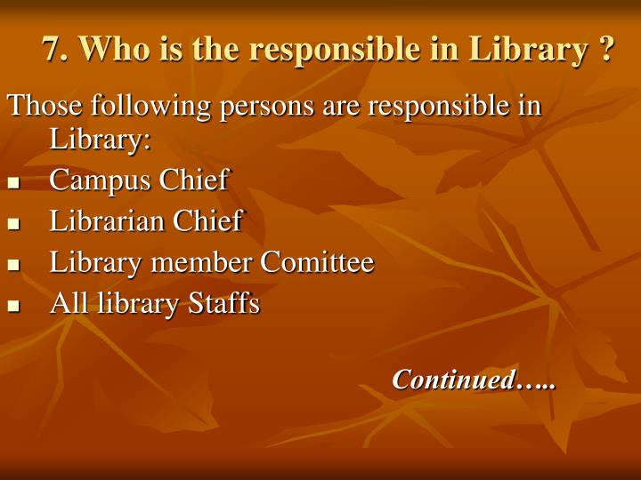 7. Who is the responsible in Library ?