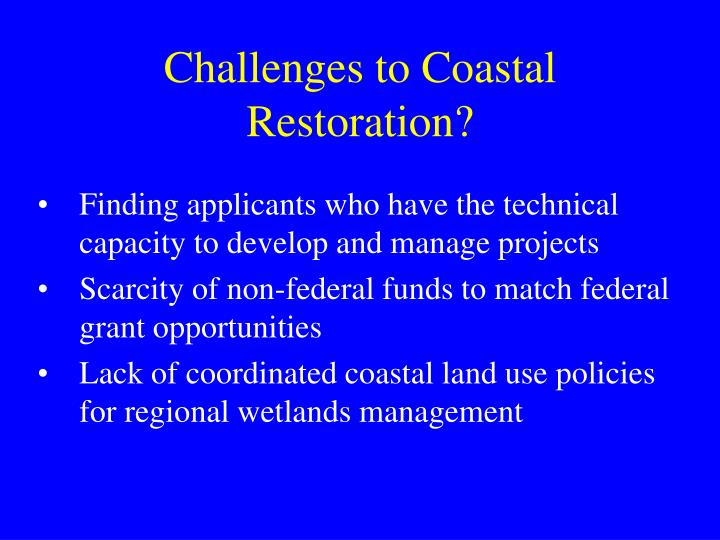 Challenges to Coastal Restoration?