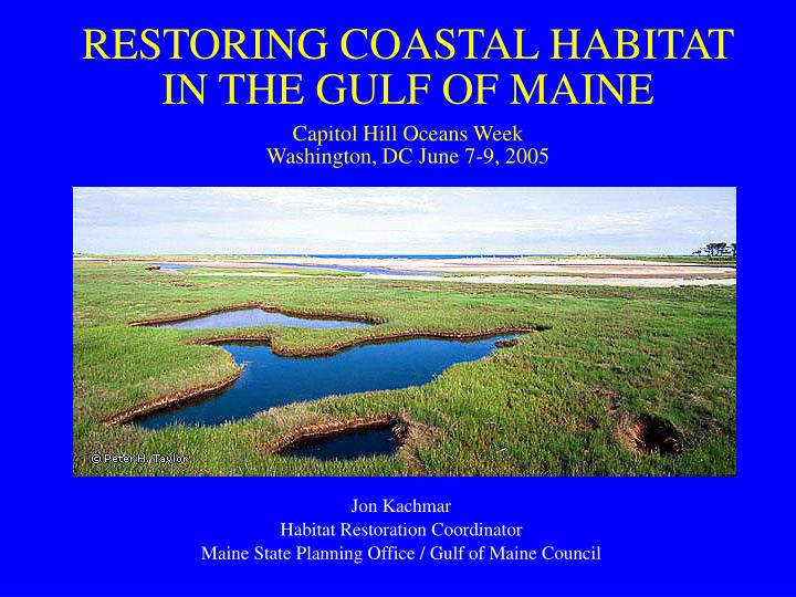 Restoring coastal habitat in the gulf of maine capitol hill oceans week washington dc june 7 9 2005