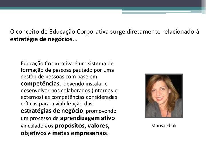 O conceito de Educação Corporativa surge diretamente relacionado à