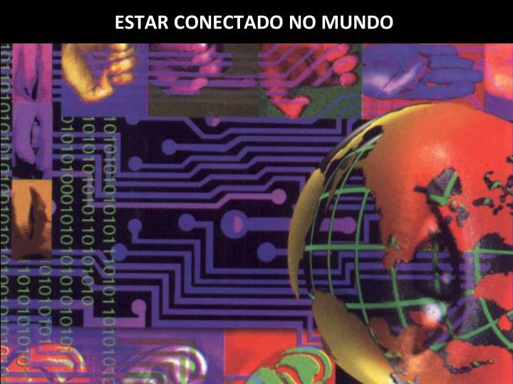 ESTAR CONECTADO NO MUNDO