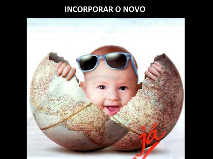 INCORPORAR O NOVO