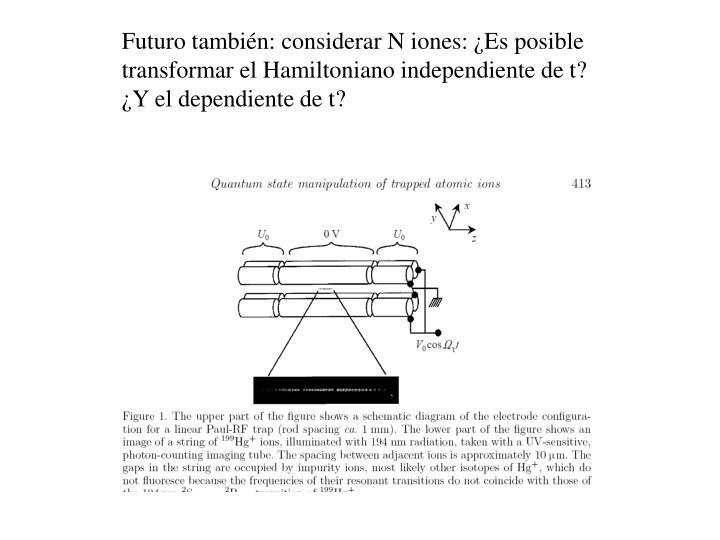 Futuro también: considerar N iones: ¿Es posible