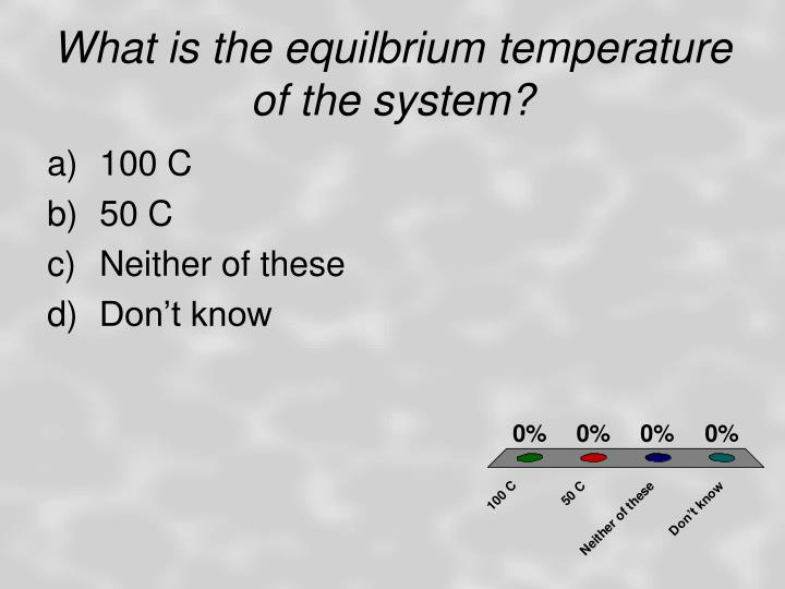What is the equilbrium temperature of the system?