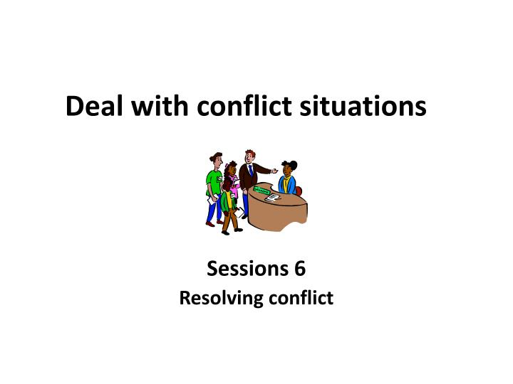 deal with conflict situations 13062018 how to resolve a conflict at work you might experience conflict in the workplace for a variety of reasons, including promotion opportunities, salary.