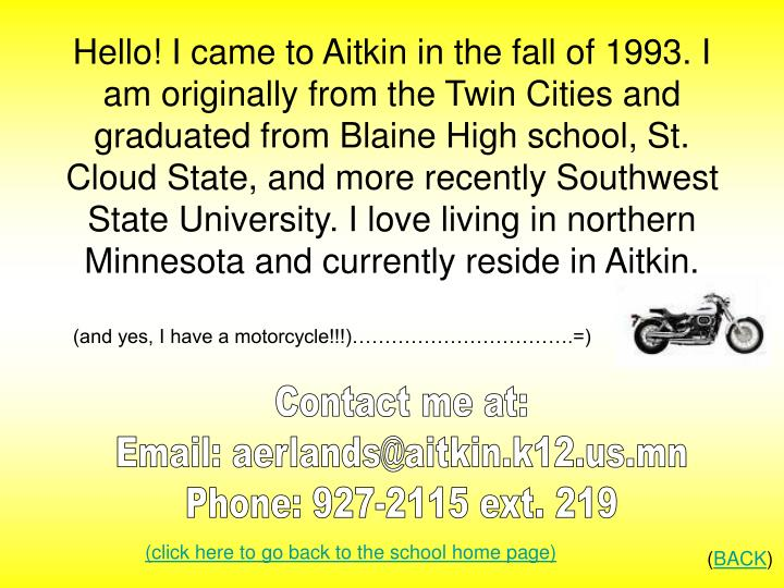 Hello! I came to Aitkin in the fall of 1993. I am originally from the Twin Cities and graduated from...