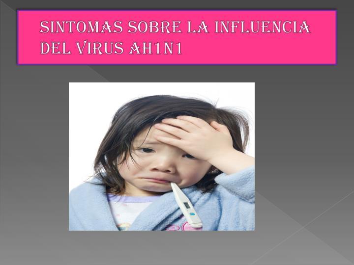 SINTOMAS SOBRE LA INFLUENCIA DEL VIRUS AH1N1