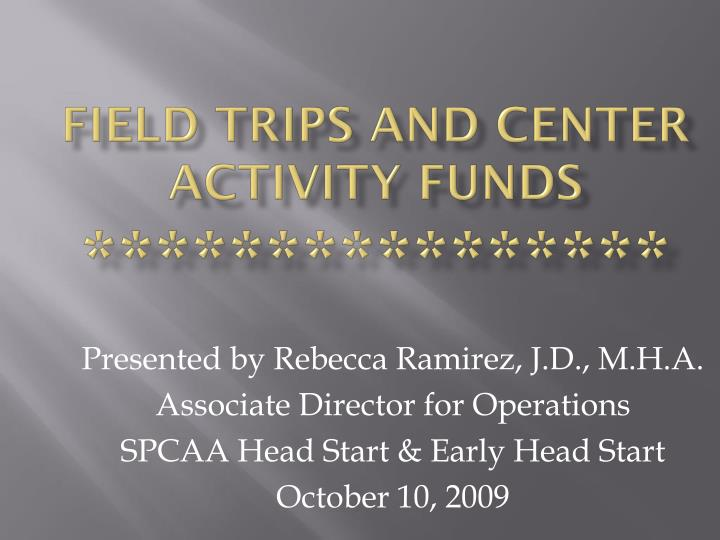 Field trips and center activity funds