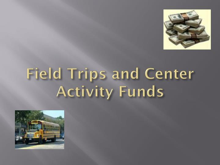 Field trips and center activity funds1