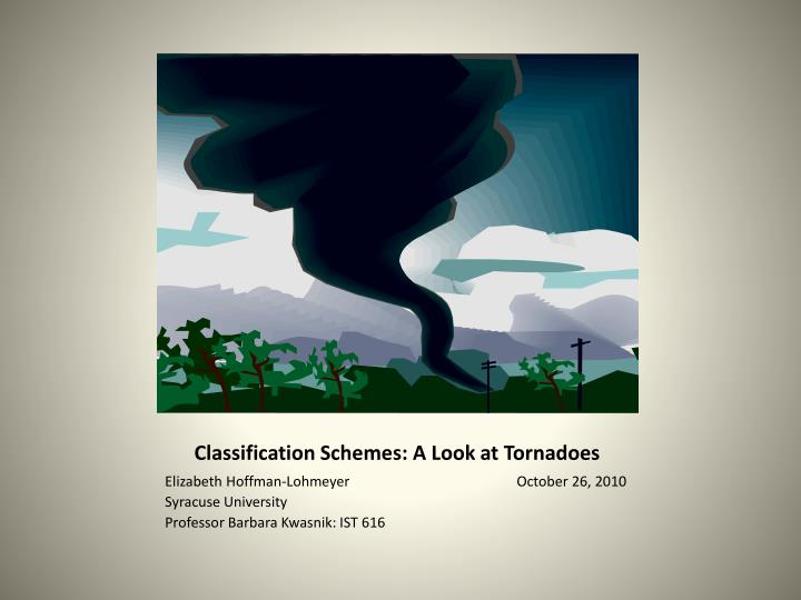 Classification Schemes: A Look at Tornadoes