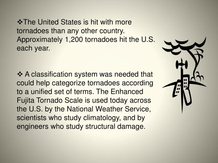 The United States is hit with more tornadoes than any other country. Approximately 1,200 tornadoes h...