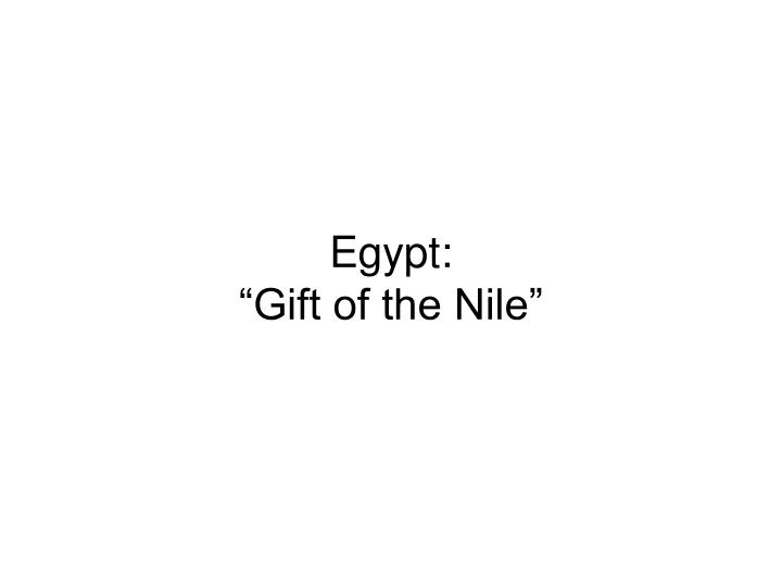 egypt gift of the nile essay Gift of the nile in egyptian civilization, the river nile was the source of life for the early egyptians the greek historian, herodotus, in the fifth.
