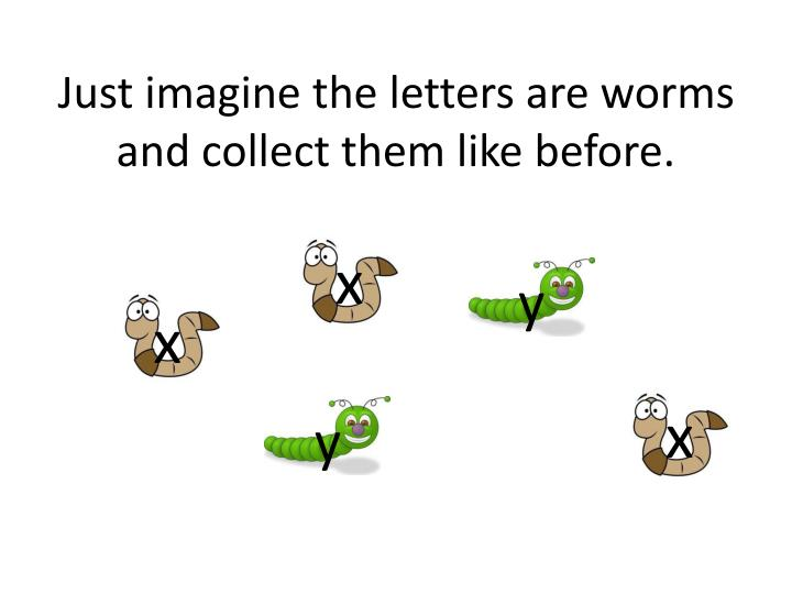 Just imagine the letters are worms and collect them like before.
