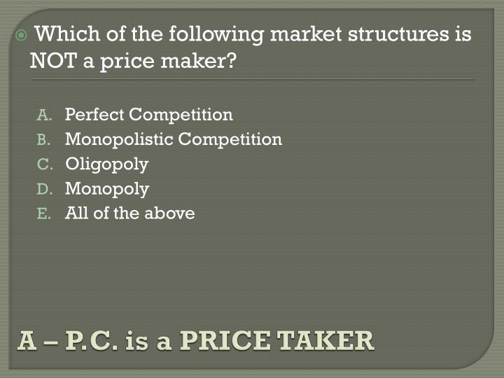 A – P.C. is a PRICE TAKER