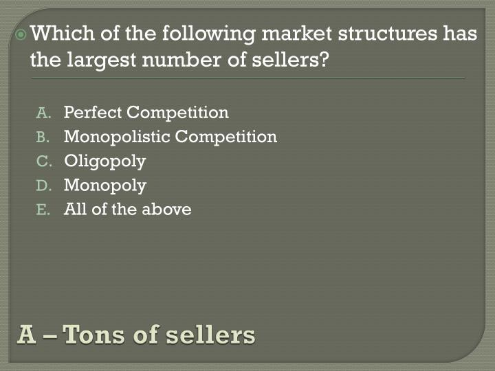 A – Tons of sellers