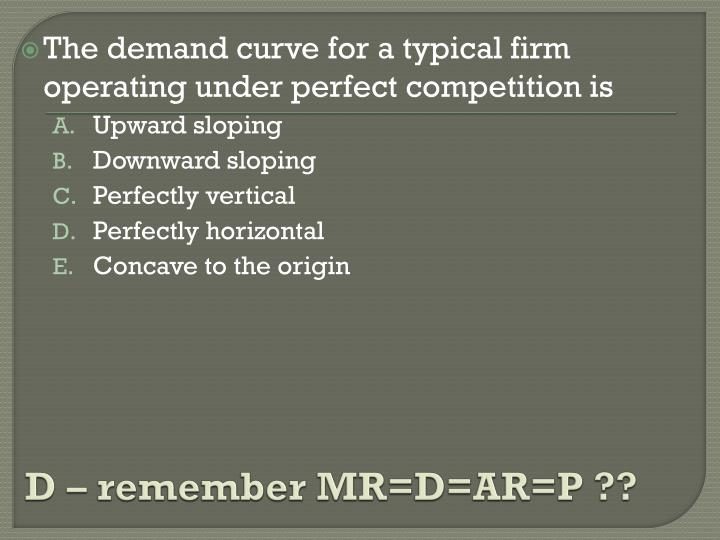D – remember MR=D=AR=P ??