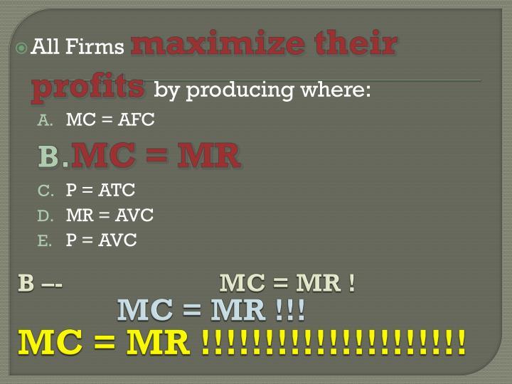 B –-      MC = MR !