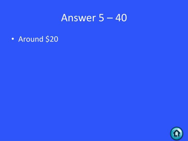 Answer 5 – 40