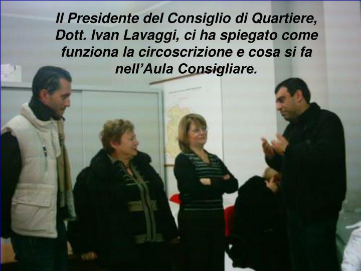 Il Presidente del Consiglio di Quartiere,