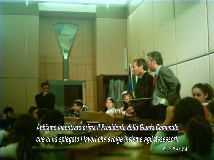 Abbiamo incontrato prima il Presidente della Giunta Comunale