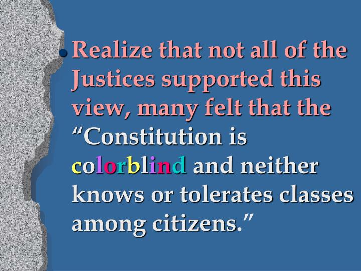 Realize that not all of the Justices supported this view, many felt that the