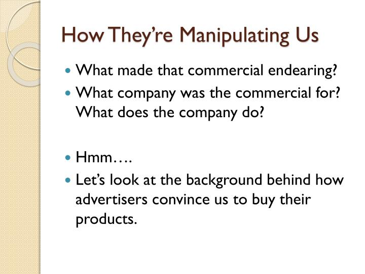 How They're Manipulating Us