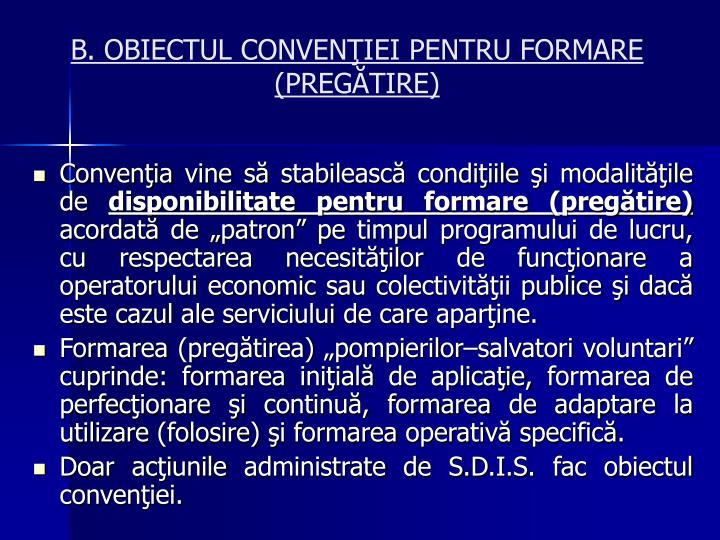 B. OBIECTUL CONVENIEI PENTRU FORMARE (PREGTIRE)