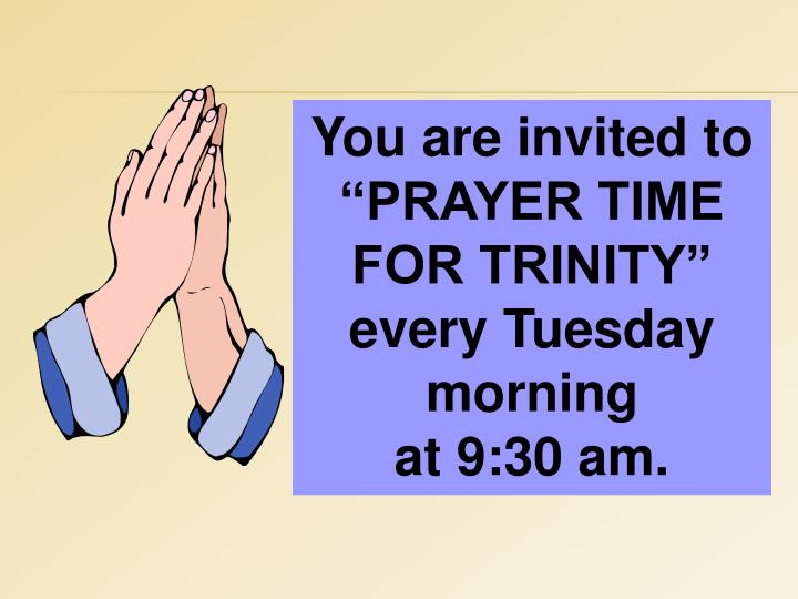 "You are invited to ""PRAYER TIME FOR TRINITY"" every Tuesday morning"