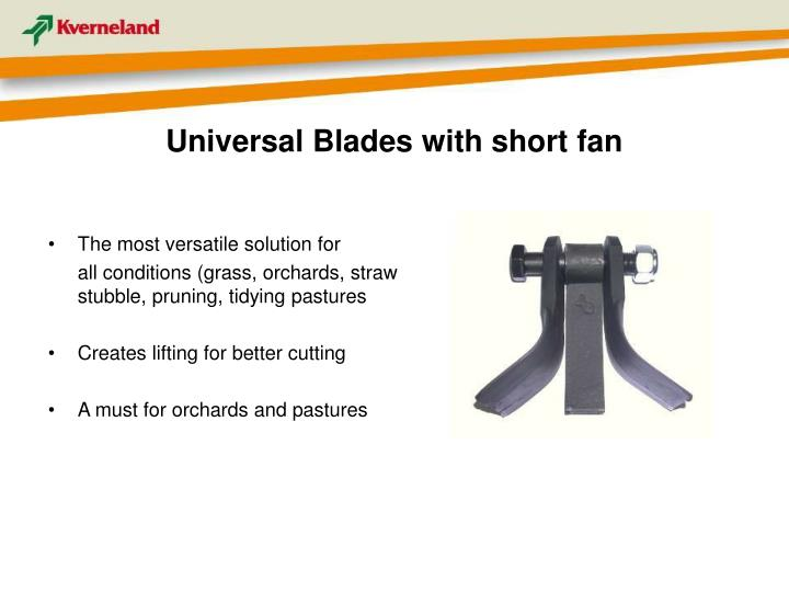 Universal Blades with short fan