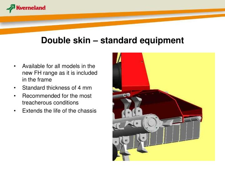 Double skin – standard equipment