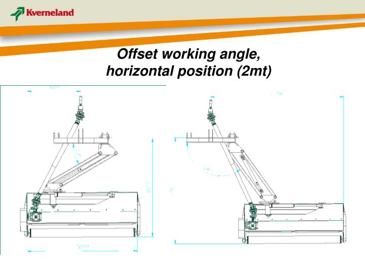 Offset working angle, horizontal position (2mt)