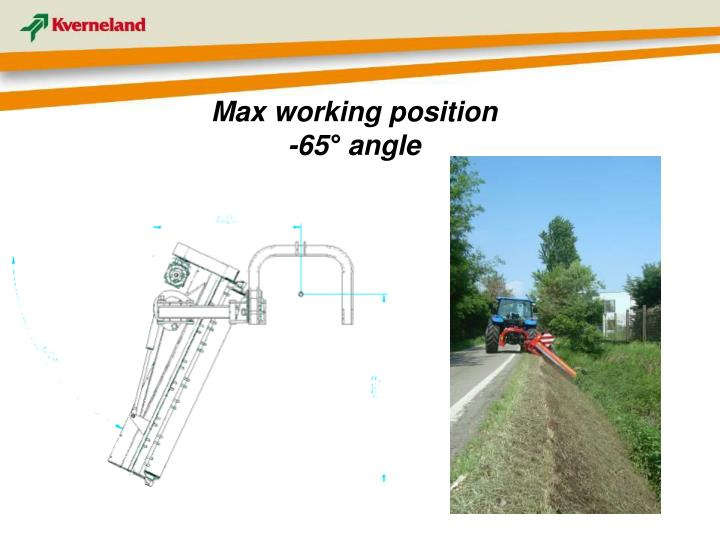 Max working position  -65° angle