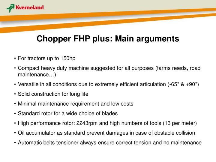 Chopper FHP plus: Main arguments