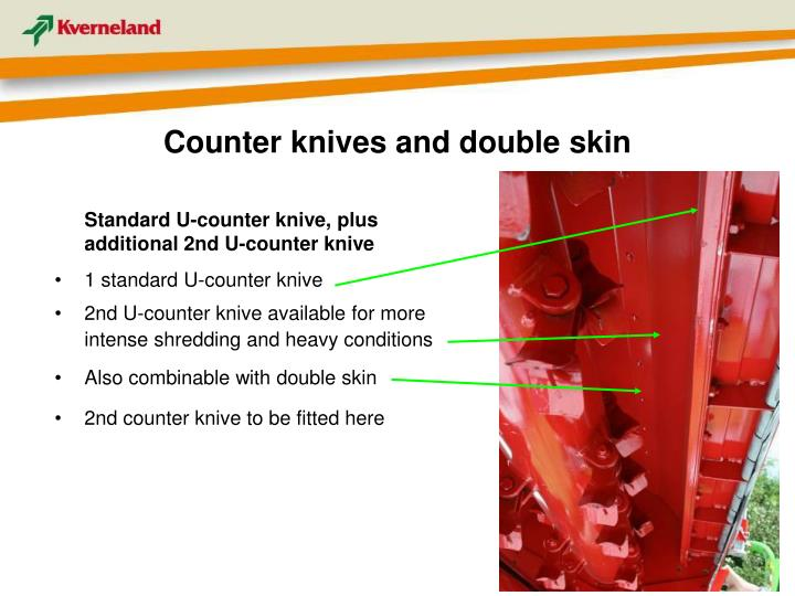 Counter knives and double skin