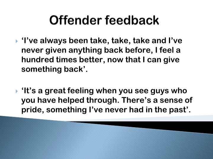 Offender feedback