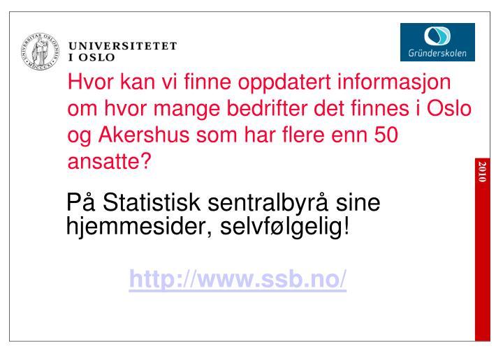 Hvor kan vi finne oppdatert informasjon om hvor mange bedrifter det finnes i Oslo og Akershus som har flere enn 50 ansatte?