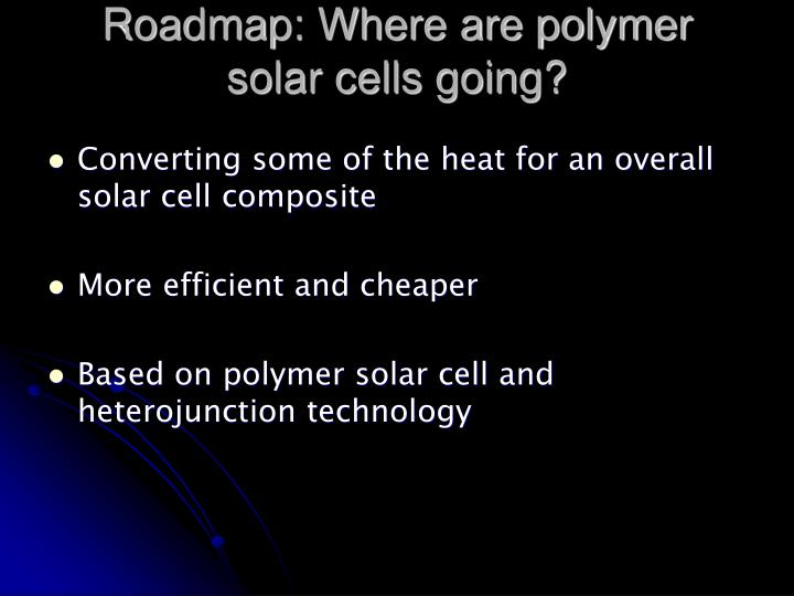 Roadmap: Where are polymer solar cells going?