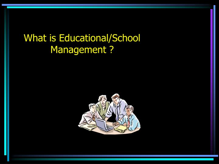 What is educational school management