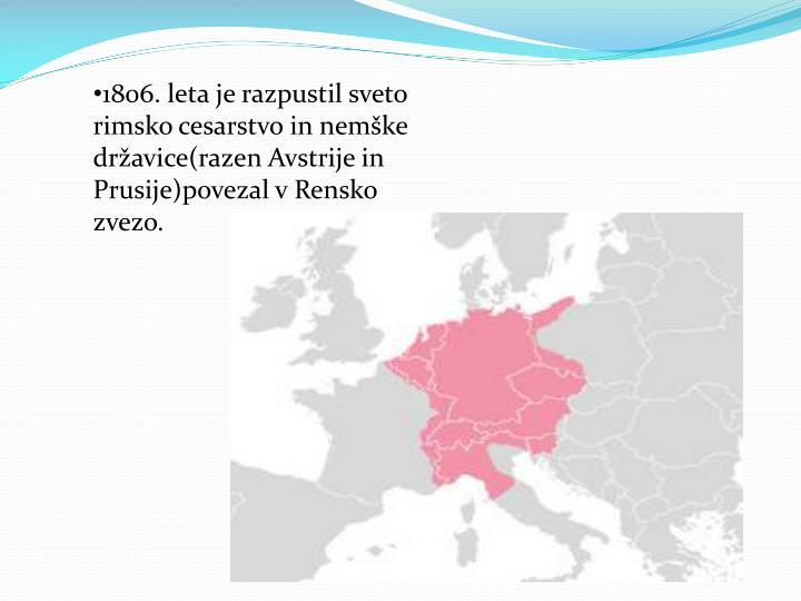 1806. leta je razpustil sveto rimsko cesarstvo in nemške