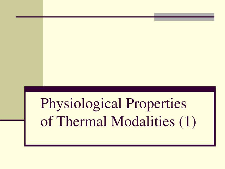 Physiological properties of thermal modalities 1