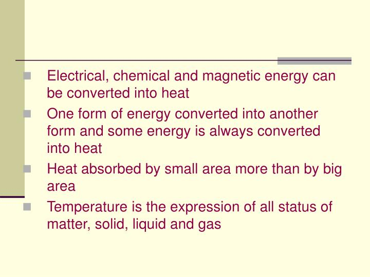 Electrical, chemical and magnetic energy can be converted into heat