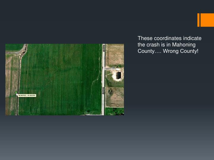 These coordinates indicate the crash is in Mahoning County…. Wrong County!