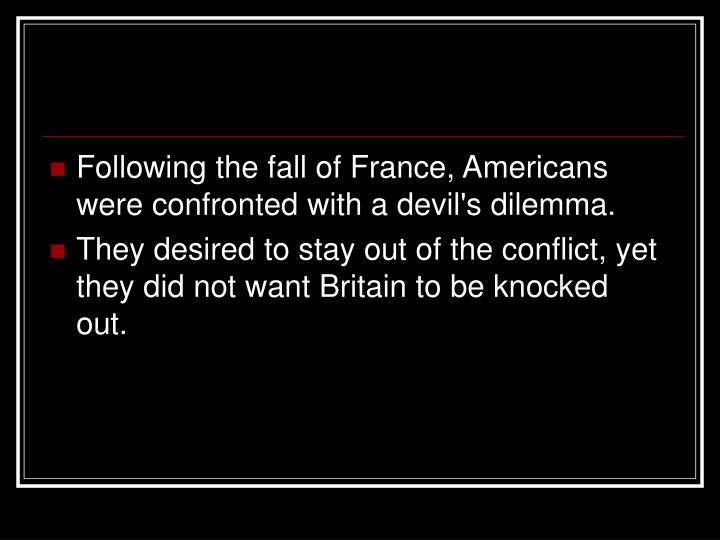 Following the fall of France, Americans were confronted with a devil's dilemma.